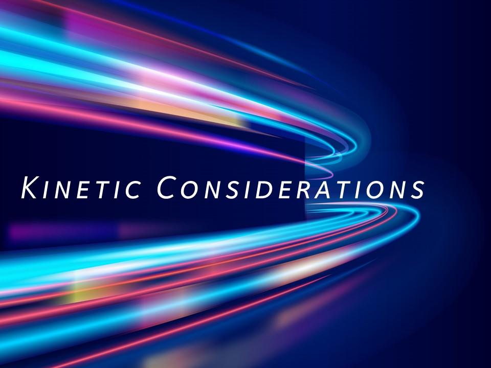 Kinetic Considerations